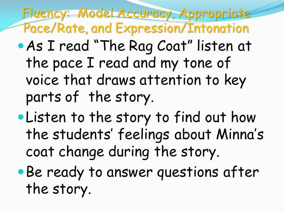 Fluency: Model Accuracy, Appropriate Pace/Rate, and Expression/Intonation How do Souci, Shane, and the others feelings about Minnas coat change after they hear her stories.