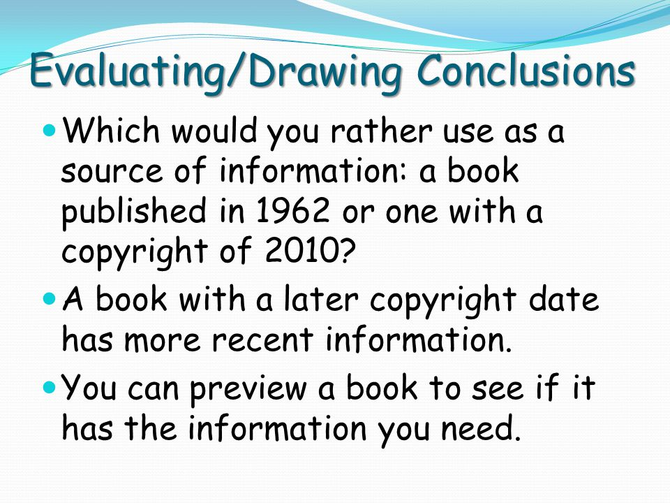 Evaluating/Drawing Conclusions Look at the table of contents and skim the chapters or sections.