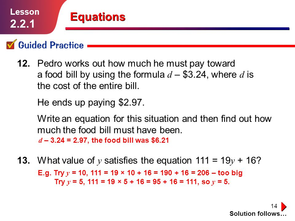 15 Independent Practice Solution follows… Lesson 2.2.1 Equations Use guess and check to solve the equations in Exercises 1–4.