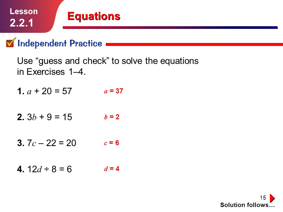 16 Independent Practice Solution follows… Lesson 2.2.1 Equations 5.Brandon has $ t in his savings jar.