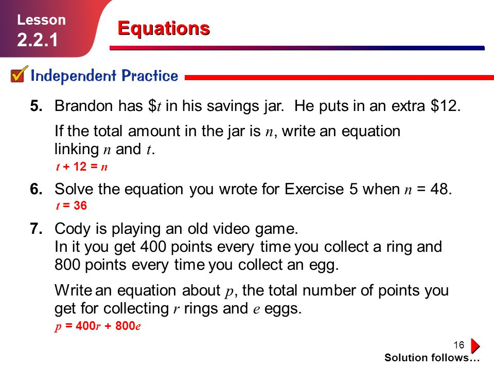 17 Independent Practice Solution follows… Lesson 2.2.1 Equations 8.Guadalupe has started going to dance class.