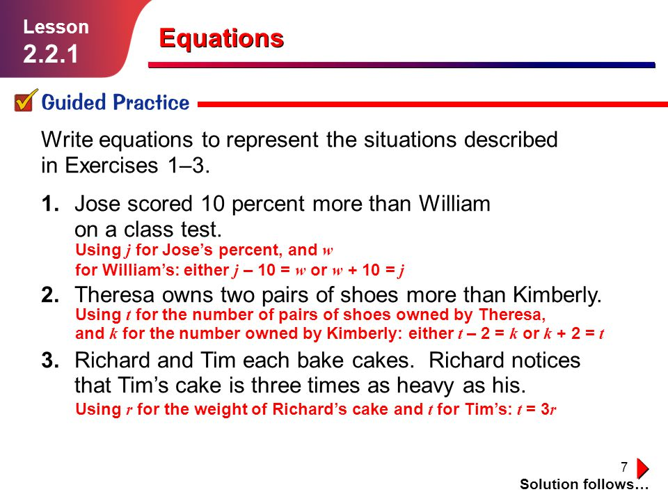 8 Guided Practice Solution follows… Lesson 2.2.1 Write equations to represent the situations described in Exercises 4–6.