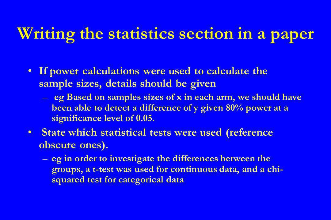 If applicable, state whether standard deviations or standard errors are quoted State whether p-values are from one or two- tailed tests – eg all quoted p-values are two-tailed Not necessary to quote which stats package was used