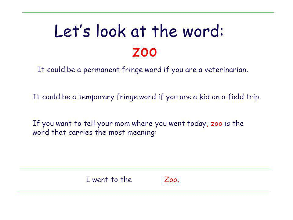 Fringe Vocabulary Carries Meaning How do you say I went to the zoo without using the word zoo.