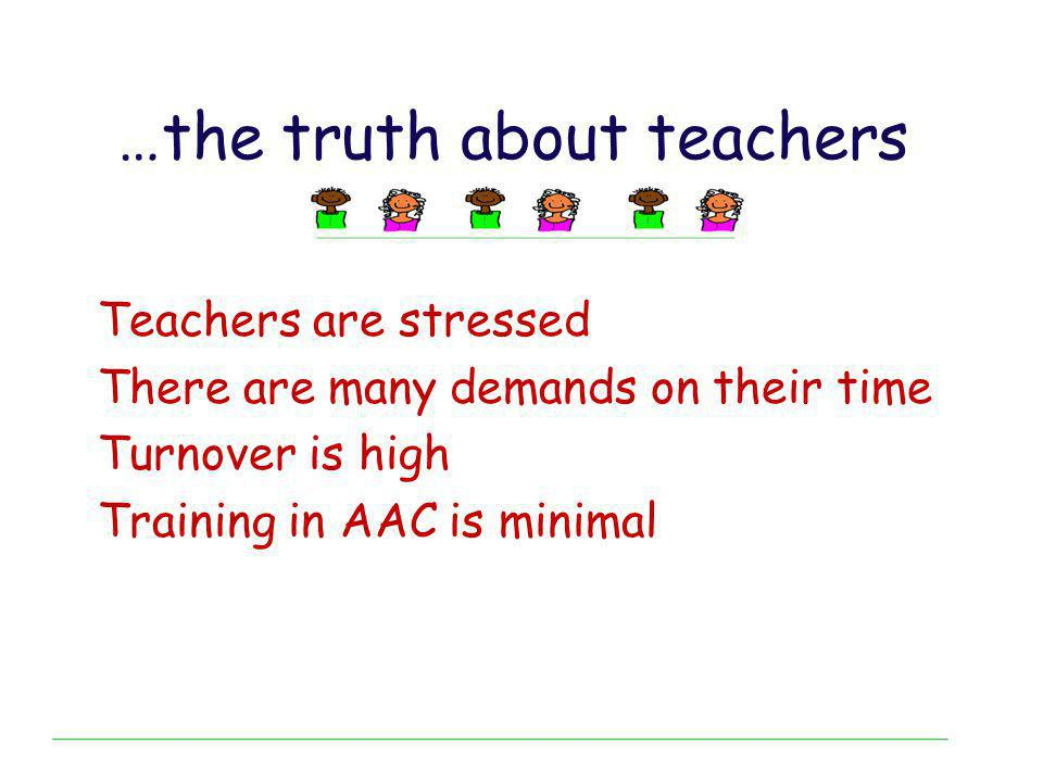 …ditto the SLPs SLPs are stressed They have high case loads Turnover is high Training in AAC is minimal