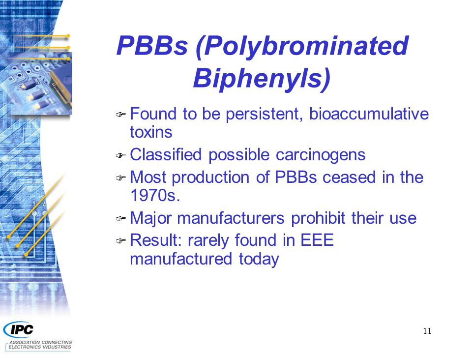 12 Penta- and Octa- Brominated Diphenyl Ethers (BDEs) n Considered possible endocrine disruptors n Banned in many jurisdictions beginning in 2006 n The chemical industry has voluntarily agreed to stop production of these BFRs in the US by 2004.
