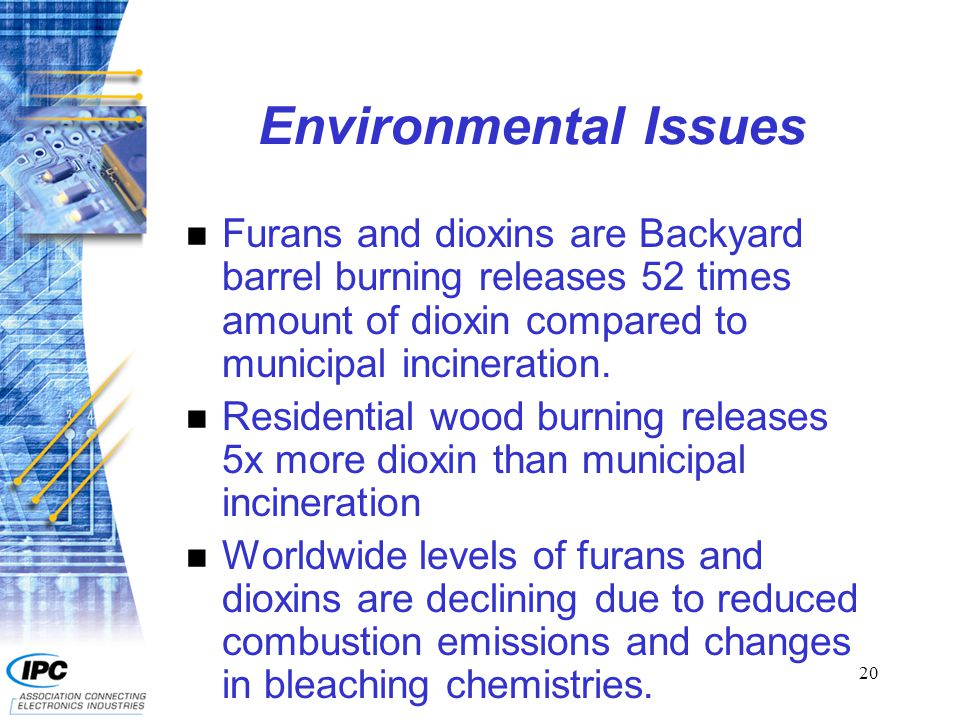 21 Environmental Issues n TBBPA shows no detectable formation of furans or dioxins: F As pure TBBPA in raw state F During and after 300 c stress F After pyrolysis in raw state or reacted into epoxy resins