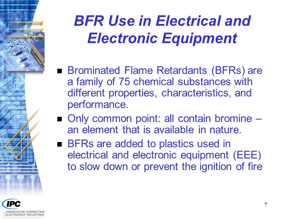 8 Legislation - EU Restriction of Use of Hazardous Substances (RoHS) F Bans PBBs F Bans octa-PBDE and penta-PBDE F Calls for a Risk Assessment of Deca-PBDE, followed by ban assessment F Does not call for study or restriction of TBBPA F PBBs, certain PBDEs F Effective July 1, 2006