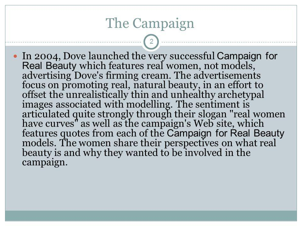 3 The Campaign in Canada In November 2005, casting agents representing Dove Canada were in Halifax, Montreal, Ottawa, Toronto, Calgary and Vancouver to find a new group to participate in print and TV ads.