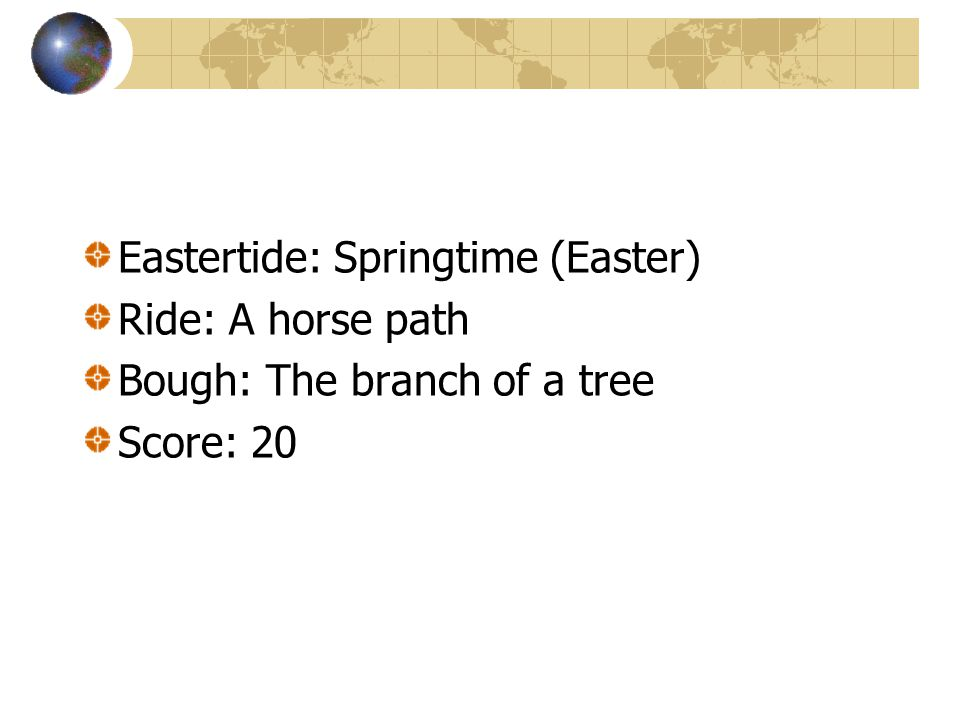 Eastertide: Springtime (Easter) Ride: A horse path Bough: The branch of a tree Score: 20