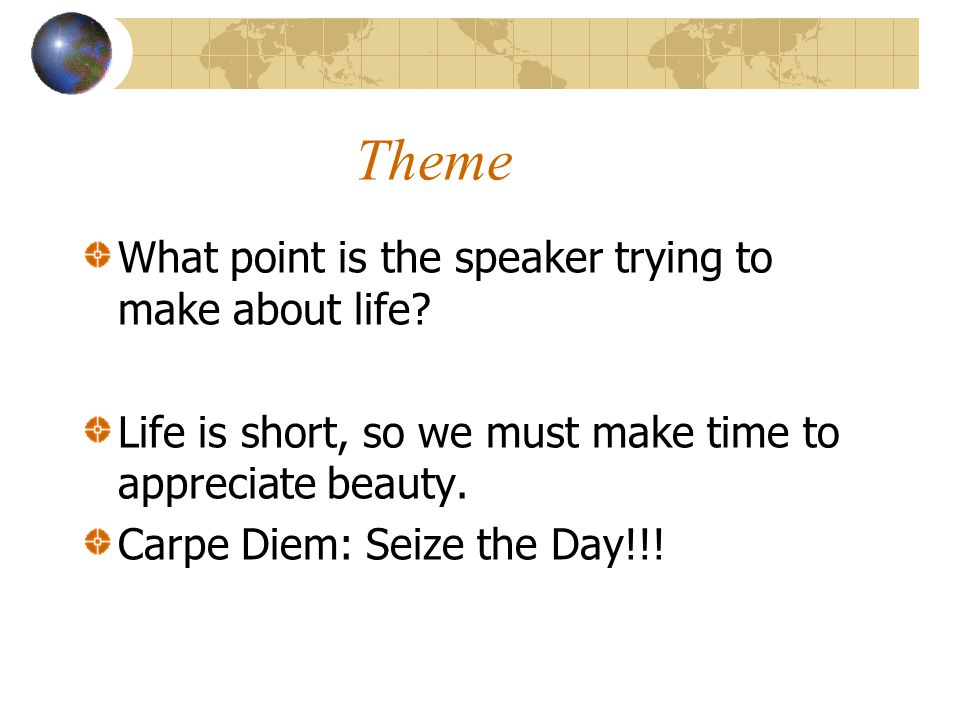 Theme What point is the speaker trying to make about life.