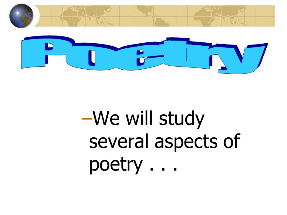 –We will study several aspects of poetry...