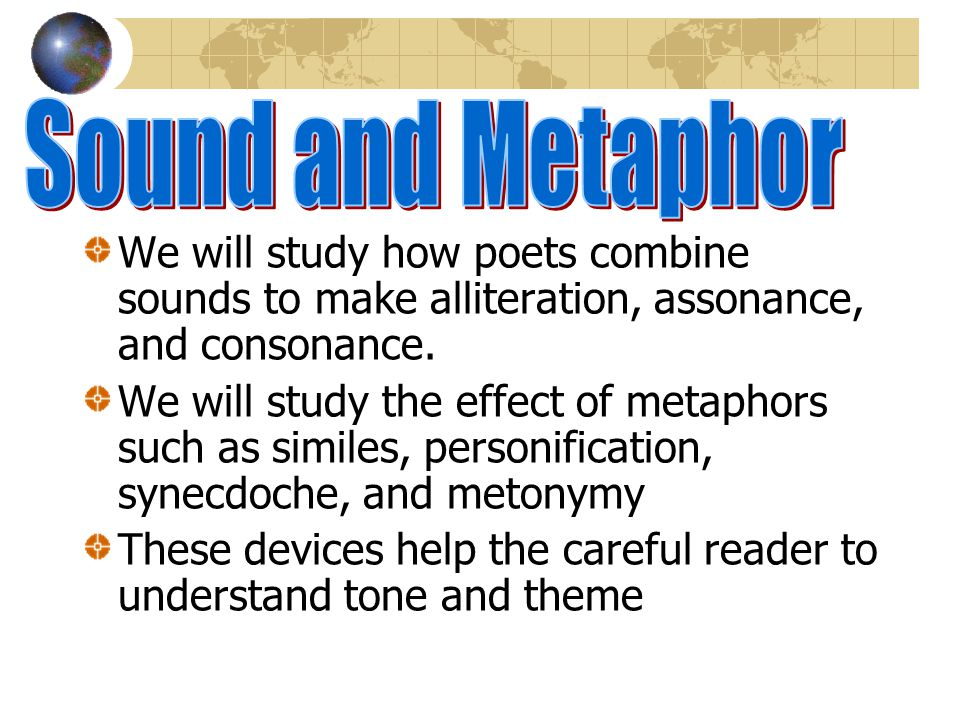 We will study how poets combine sounds to make alliteration, assonance, and consonance.