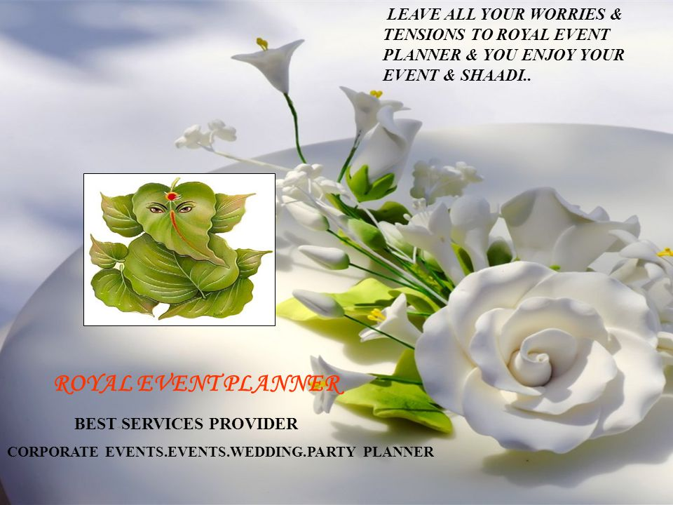 OM SAI RAM LEAVE ALL YOUR WORRIES & TENSIONS TO ROYAL EVENT PLANNER & YOU ENJOY YOUR EVENT & SHAADI..