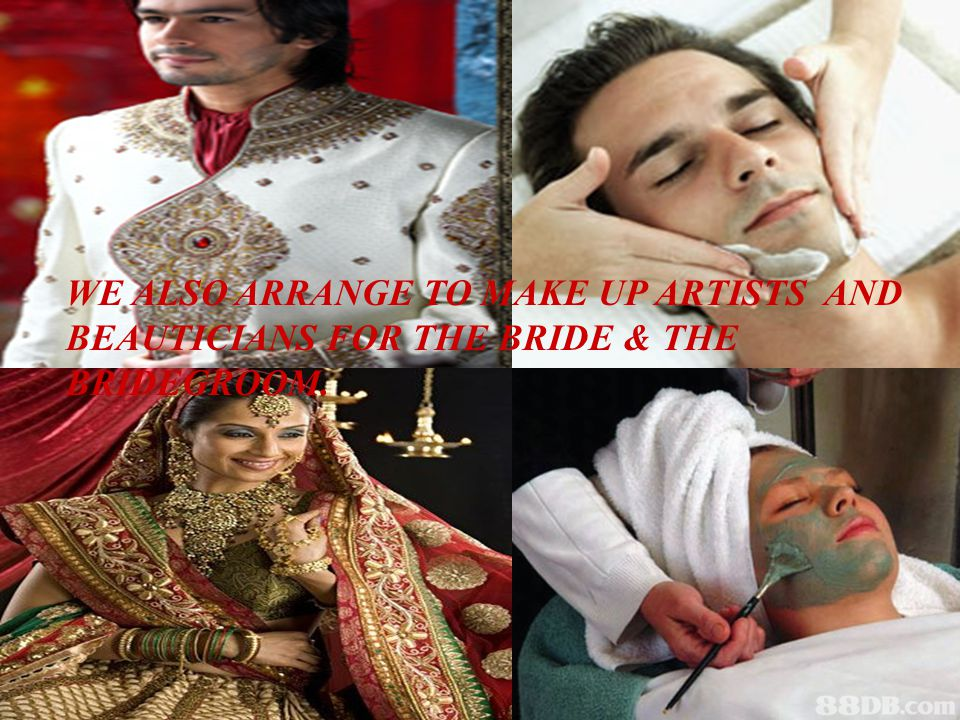WE ALSO ARRANGE TO MAKE UP ARTISTS AND BEAUTICIANS FOR THE BRIDE & THE BRIDEGROOM.