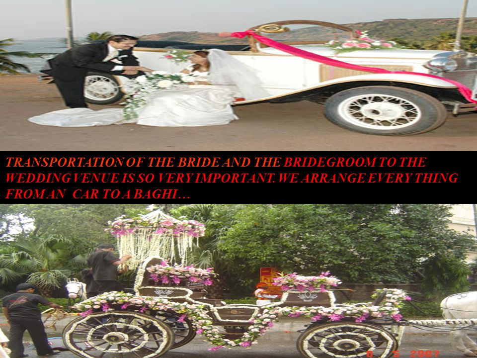 TRANSPORTATION OF THE BRIDE AND THE BRIDEGROOM TO THE WEDDING VENUE IS SO VERY IMPORTANT.