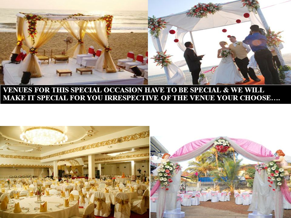 VENUES FOR THIS SPECIAL OCCASION HAVE TO BE SPECIAL & WE WILL MAKE IT SPECIAL FOR YOU IRRESPECTIVE OF THE VENUE YOUR CHOOSE….