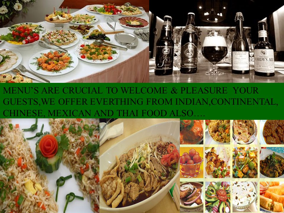 MENUS ARE CRUCIAL TO WELCOME & PLEASURE YOUR GUESTS,WE OFFER EVERTHING FROM INDIAN,CONTINENTAL, CHINESE, MEXICAN AND THAI FOOD ALSO….