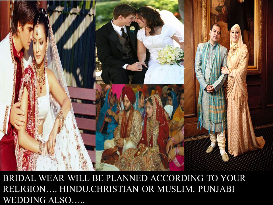 BRIDAL WEAR WILL BE PLANNED ACCORDING TO YOUR RELIGION….