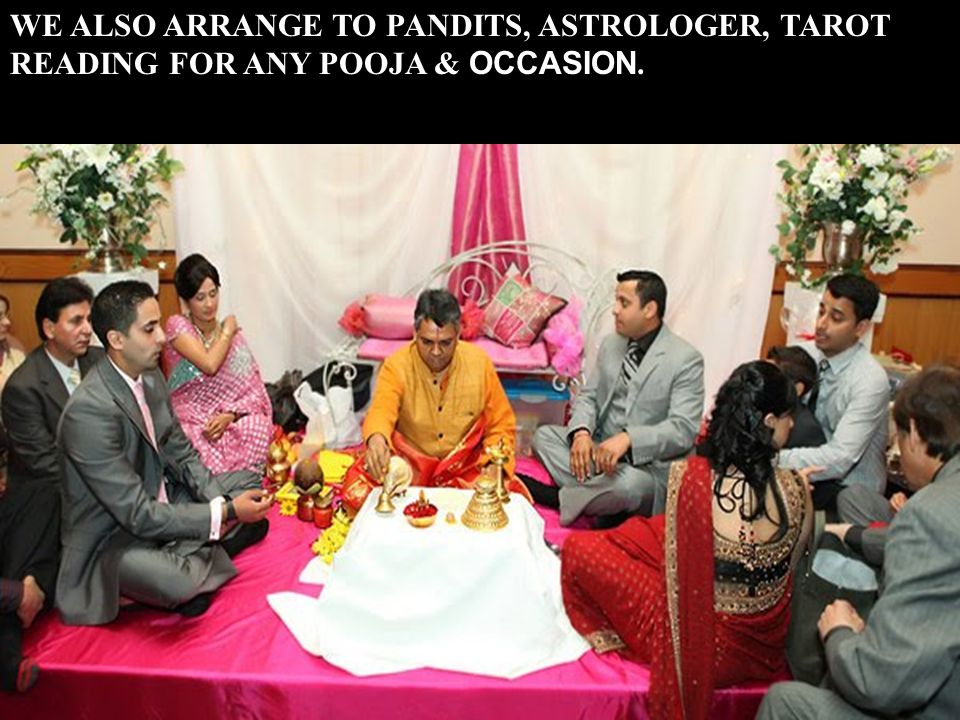 WE ALSO ARRANGE TO PANDITS, ASTROLOGER, TAROT READING FOR ANY POOJA & OCCASION.