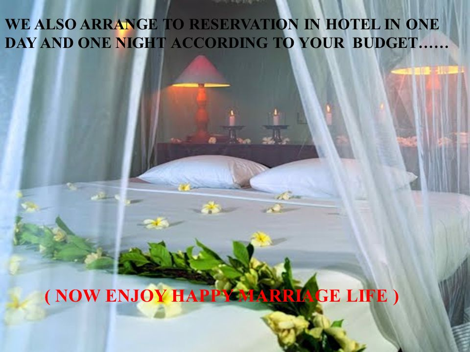 WE ALSO ARRANGE TO RESERVATION IN HOTEL IN ONE DAY AND ONE NIGHT ACCORDING TO YOUR BUDGET…… ( NOW ENJOY HAPPY MARRIAGE LIFE )
