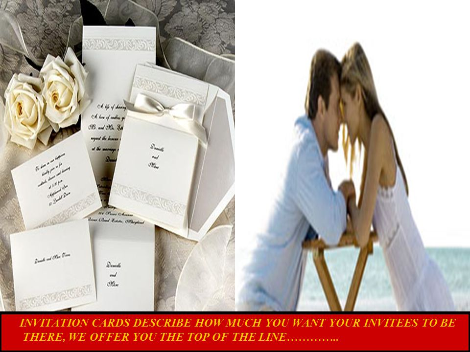 INVITATION CARDS DESCRIBE HOW MUCH YOU WANT YOUR INVITEES TO BE THERE, WE OFFER YOU THE TOP OF THE LINE…………..