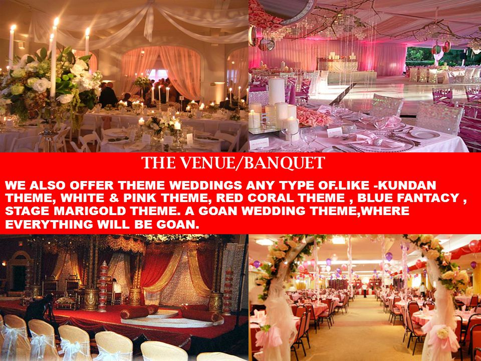 S THE VENUE/BANQUET WE ALSO OFFER THEME WEDDINGS ANY TYPE OF.LIKE -KUNDAN THEME, WHITE & PINK THEME, RED CORAL THEME, BLUE FANTACY, STAGE MARIGOLD THEME.