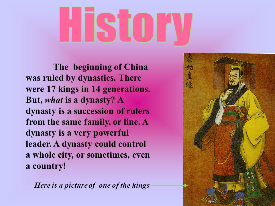 The beginning of China was ruled by dynasties.There were 17 kings in 14 generations.