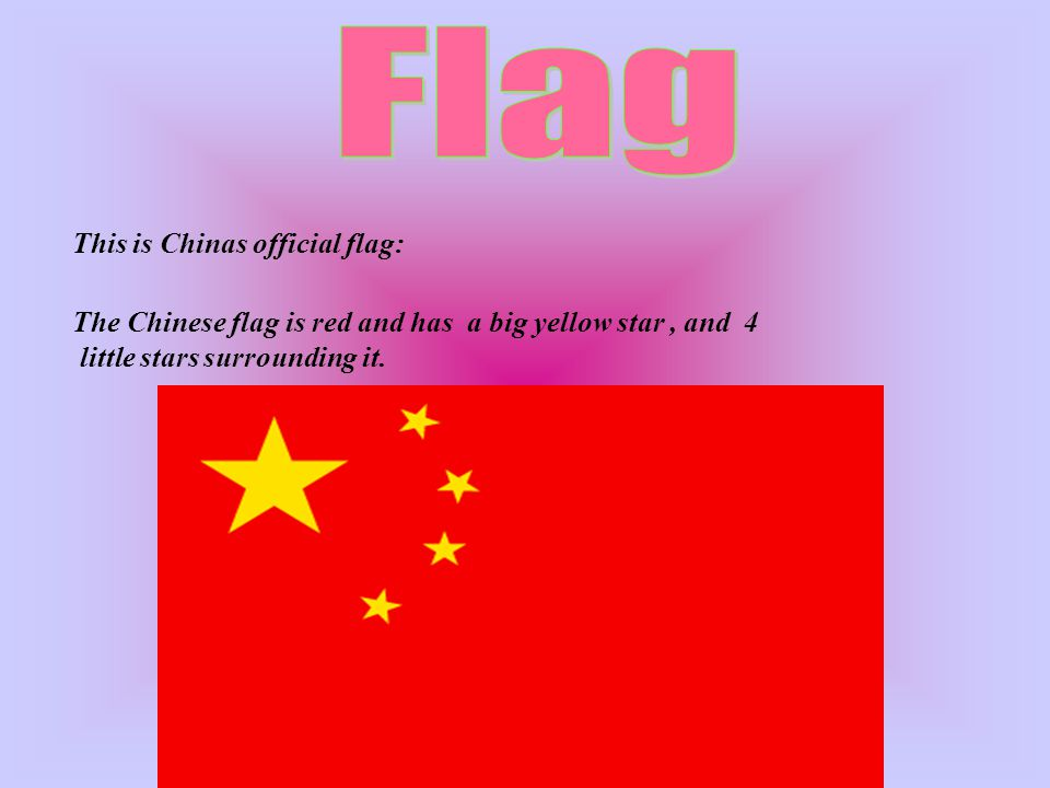 The Chinese flag is red and has a big yellow star, and 4 little stars surrounding it.