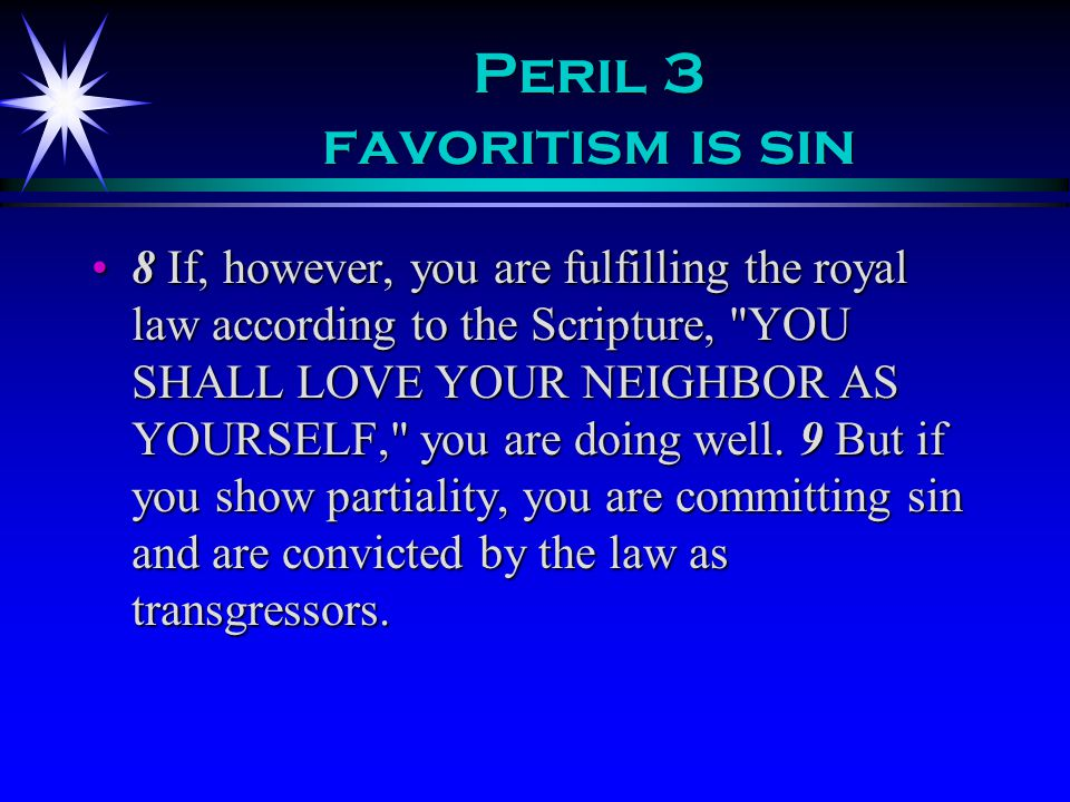 Peril 4 Its not just a little sin 10 For whoever keeps the whole law and yet stumbles in one point, he has become guilty of all.