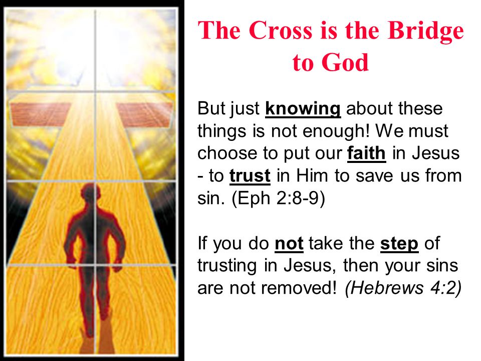 The Choices: Heaven & Hell The Bible says that whoever believes in Jesus has eternal life and is not judged.