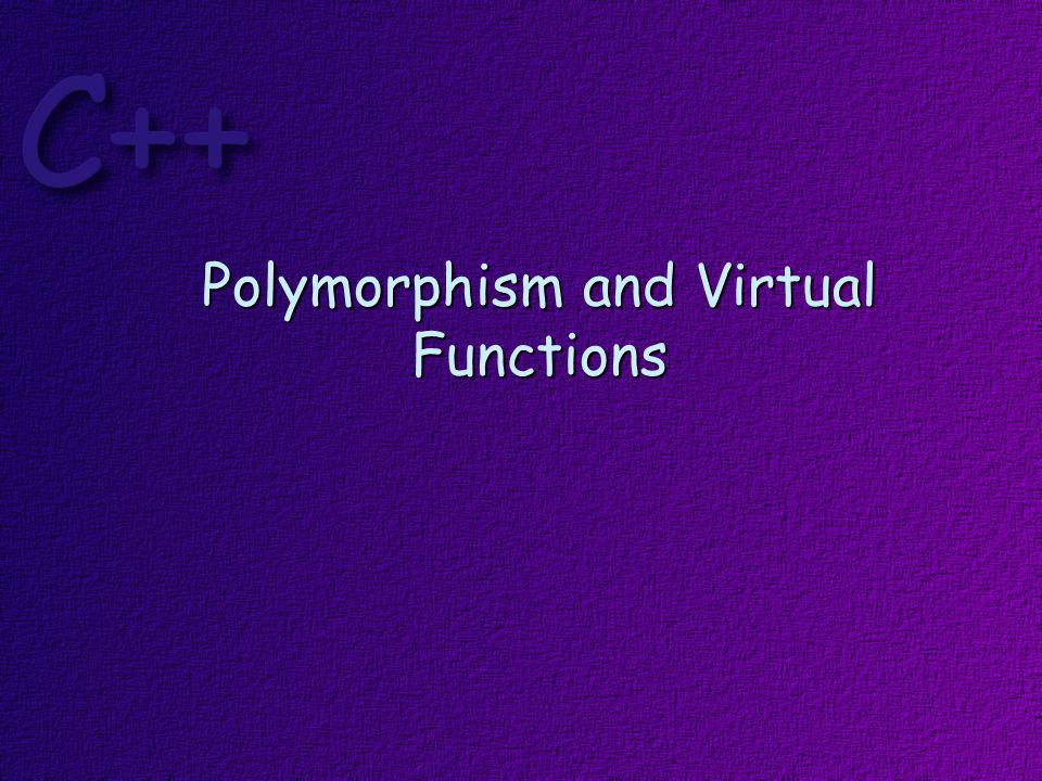Topics Polymorphism Virtual Functions Pure Virtual Functions Abstract Base Classes Virtual Destructors V-Tables Run Time Type Identification (RTTI) Dynamic Cast