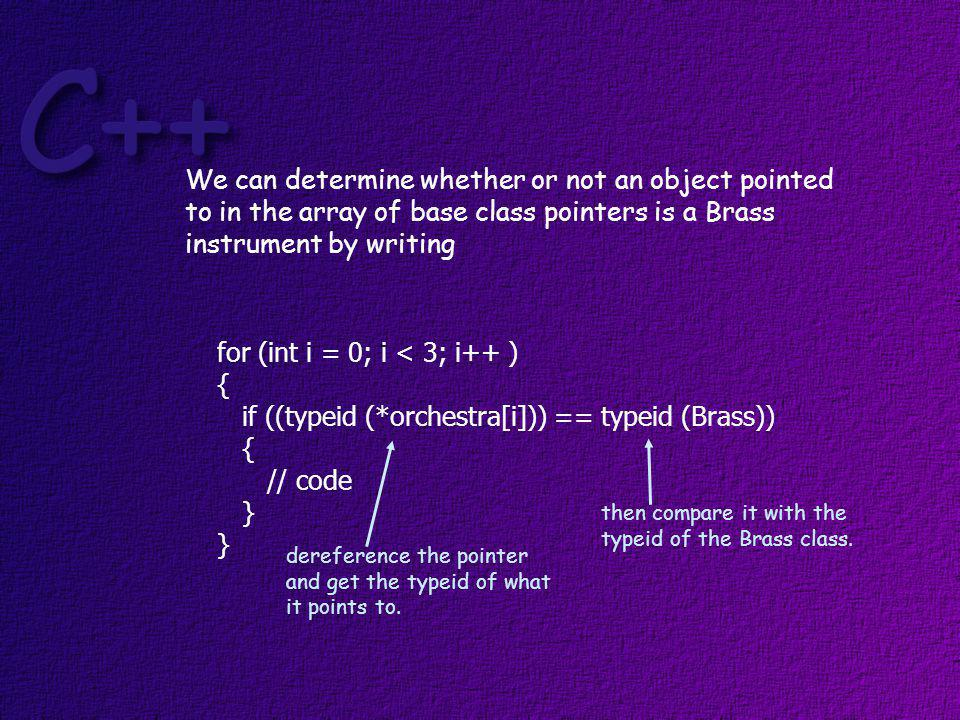 If we determine that the object pointed to is, in fact, an object of the Brass class, then we can downcast the pointer and invoke the derived class function.