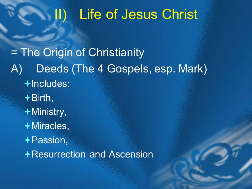 II)Life of Jesus Christ B)Words (teachings) 1) Kingdom of God Its presence Its entrance Its future: New Element: Eschatology (Mark 13) + 2Peter 3:9 … 2) Will of God (Ethics) About discipleship Parables (means) Law