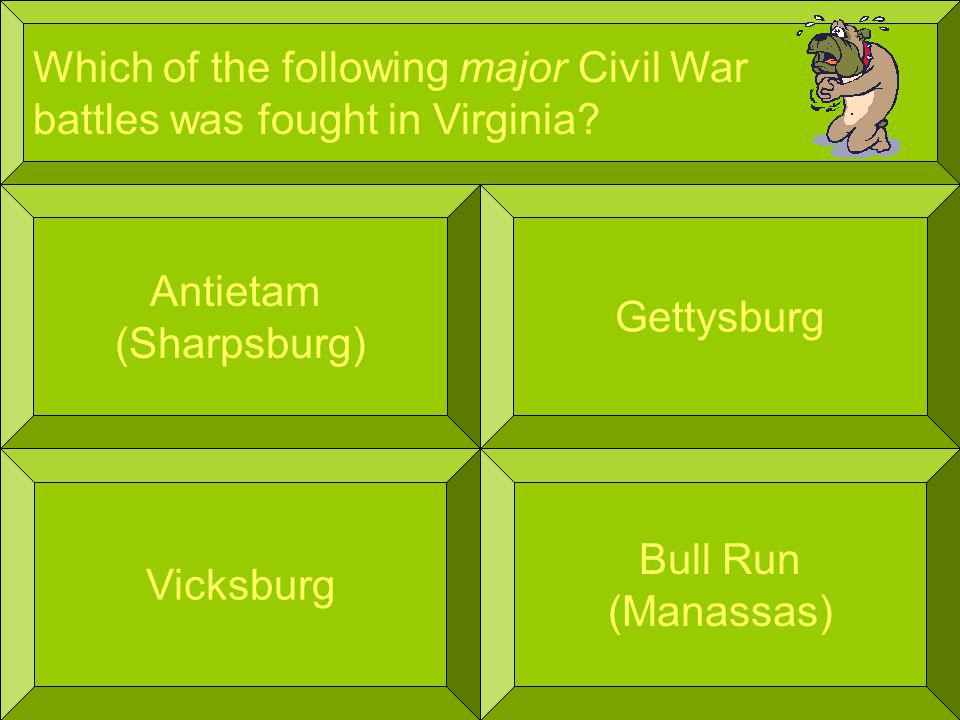 Which of the following major Civil War battles was fought in Virginia.
