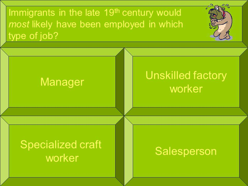 Immigrants in the late 19 th century would most likely have been employed in which type of job.