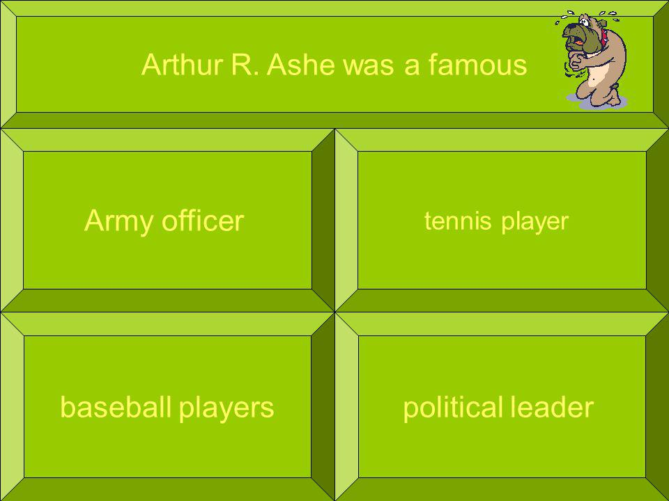 Arthur R. Ashe was a famous Army officer political leader tennis player baseball players