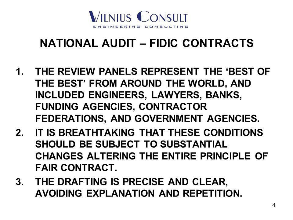 5 NATIONAL AUDIT - FIDIC 1.THROUGHOUT MY WORK IN LITHUANIA I HAVE SEEN A LARGE NUMBER OF CHANGES TO THE PRINCIPLES OF FAIR AND BALANCED CONTRACT, LEAVING OPENINGS FOR UNFAIR CONTRACT ADMINISTRATION.