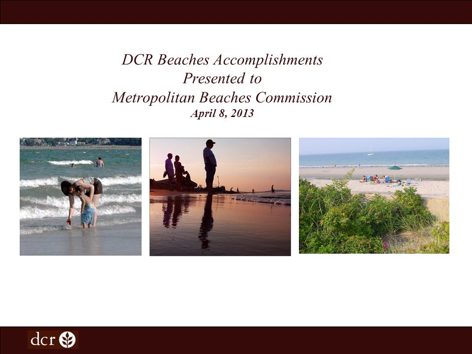 DCRs Vision for the Beaches DCRs mission is all about providing access for all to the Commonwealths cultural, natural and recreational resources while protecting the resources.