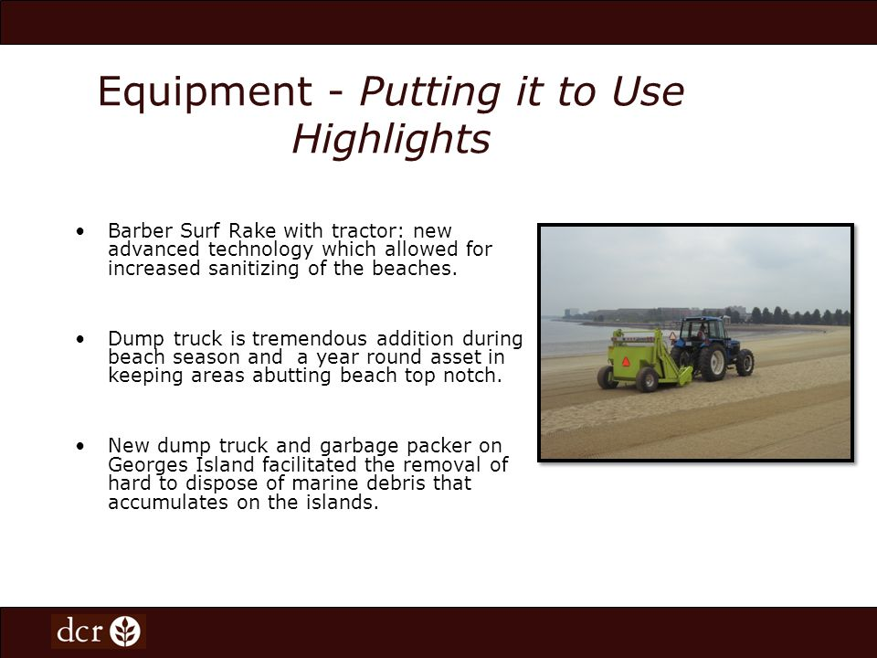 Equipment – Keeping Staff on the Move New trucks enabled staff to stay on the move and respond more timely to maintenance needs, emergency response, and also facilitated random on site checks of lifeguard, beach front and park facilities.