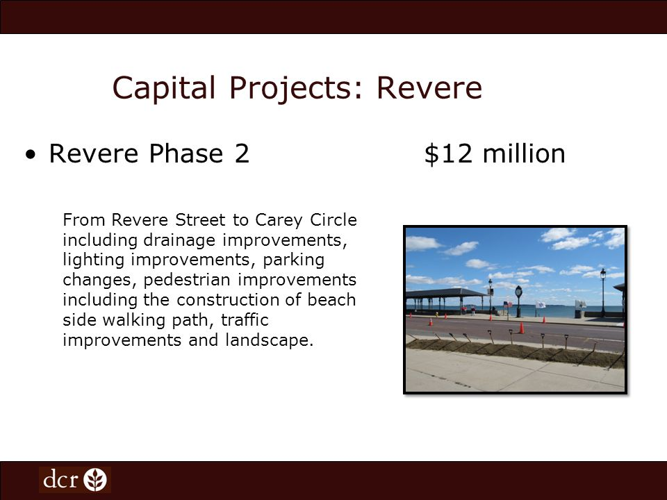 Capital Projects: Winthrop Short Beach Early action project of the Winthrop Shores Reservation Restoration Project $4.5 million Winthrop Phase I $473,050 Phase II $2.5 million