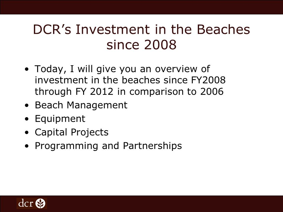 Overview of DCRS Investment in Beaches DCR operates 88 beaches across the Commonwealth including 14 beaches in the metropolitan Boston area.