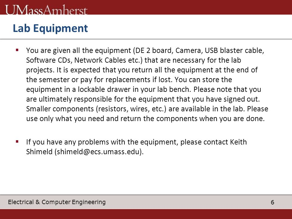 7 Electrical & Computer Engineering Lab Rules All equipment must be returned by the specified due date (April 30 th ) or final grades will be withheld.