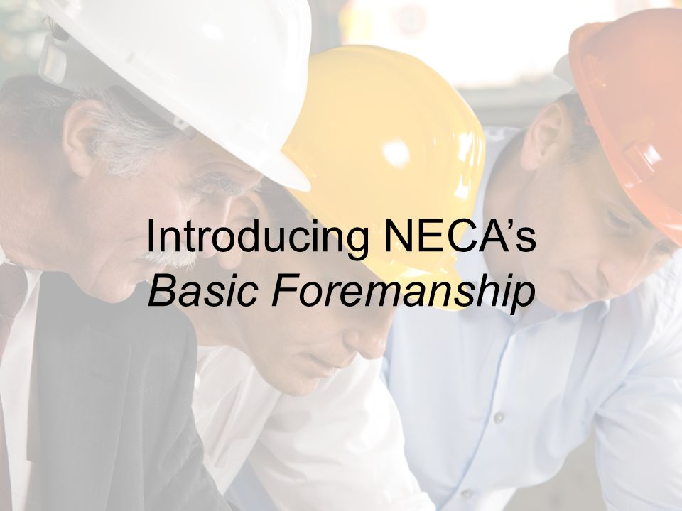 2 Learning Objectives Following this webinar you will be able to: –Explain the focus, goals, and audience of NECAs Basic Foremanship course –Discuss the structure of the course –List the main topics addressed in the course –Discuss the qualifications required for instructors –Describe the process for hosting a course –Identify where to obtain more information