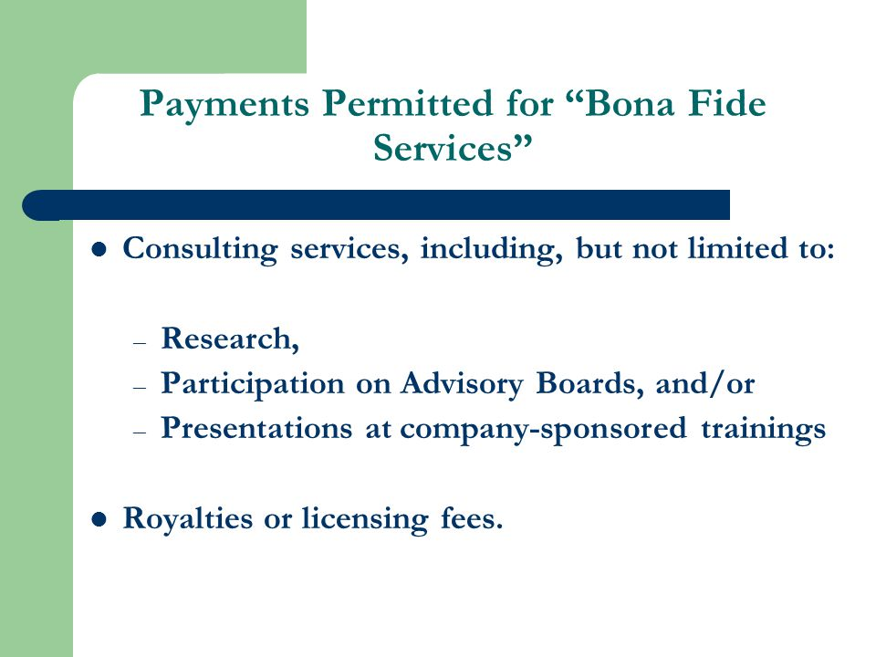 Permissible Payments: CME, Conferences and Meetings Permissible payments: – Scholarships for residents and interns – Compensation and reasonable expenses of conference faculty.