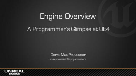 Engine Overview A Programmer's Glimpse at UE4 Gerke Max Preussner