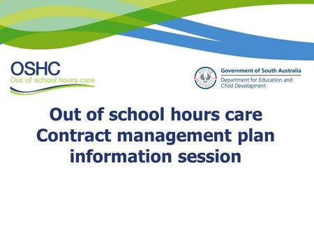 Out of school hours care Contract management plan information session.