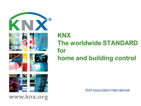 KNX The worldwide STANDARD for home and building control KNX Association International.