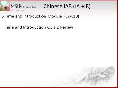 5 Time and Introduction Module (L9-L10) Time and Introduction Quiz 2 Review Chinese IAB (IA +IB)