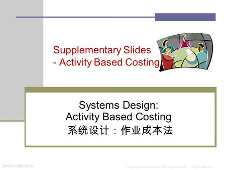 McGraw-Hill /Irwin Copyright © The McGraw-Hill Companies, Inc. All rights reserved. Supplementary Slides - <strong>Activity</strong> <strong>Based</strong> <strong>Costing</strong> Systems Design: <strong>Activity</strong>.